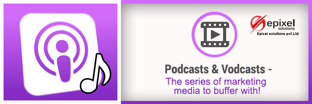 Podcasts & Vodcasts - The series of marketing media to buffer with