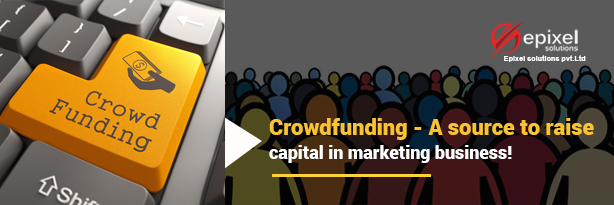 Crowdfunding - A source to raise capital in marketing business