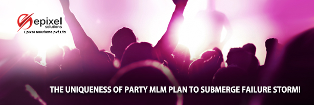 The uniqueness of Party MLM Plan to submerge failure storm