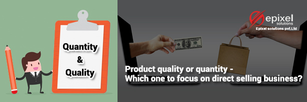 Product quality or quantity - Which one to focus on direct selling business?